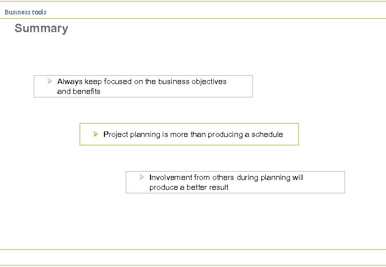Business tools Summary Ø Always keep focused on the business objectives and benefits Ø