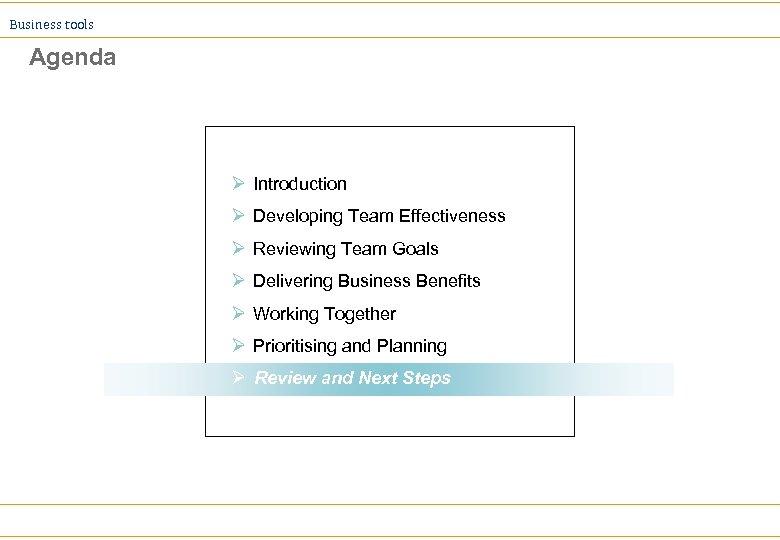 Business tools Agenda Ø Introduction Ø Developing Team Effectiveness Ø Reviewing Team Goals Ø