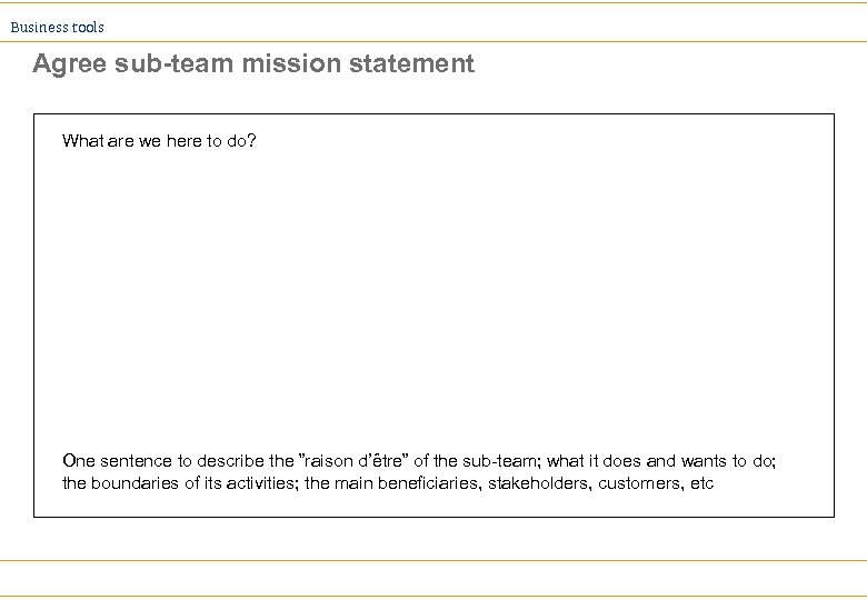 Business tools Agree sub-team mission statement What are we here to do? One sentence