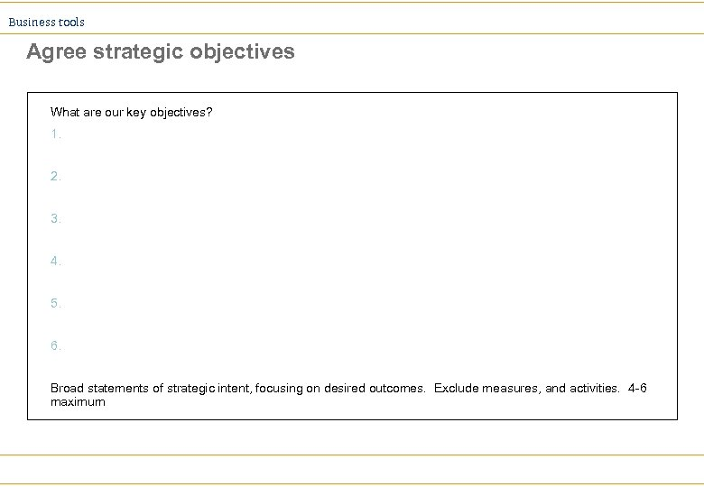 Business tools Agree strategic objectives What are our key objectives? 1. 2. 3. 4.
