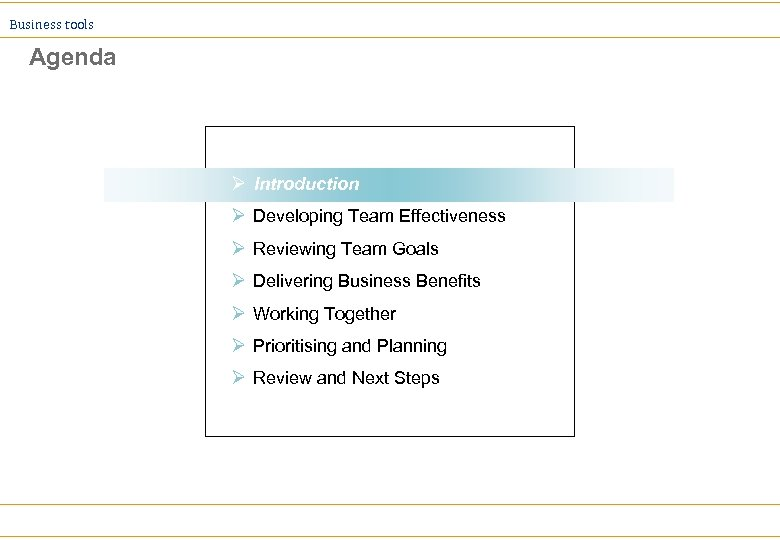 Business tools Agenda Introduction Ø Developing Team Effectiveness Ø Reviewing Team Goals Ø Delivering