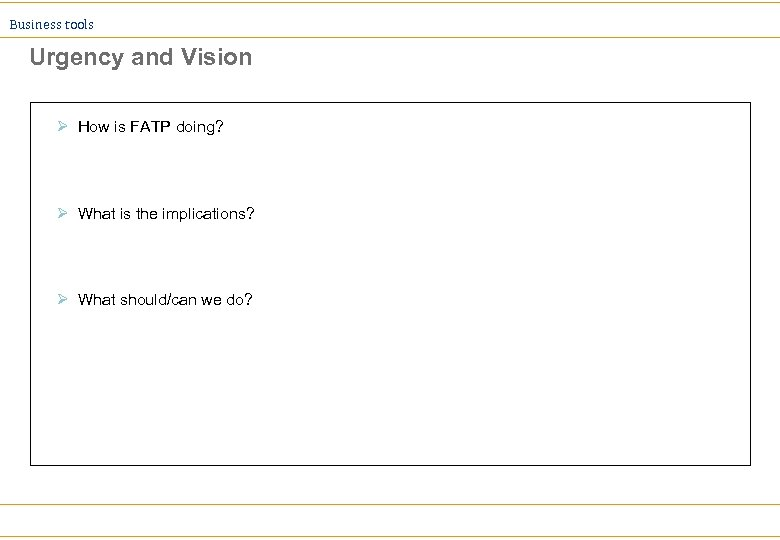 Business tools Urgency and Vision Ø How is FATP doing? Ø What is the