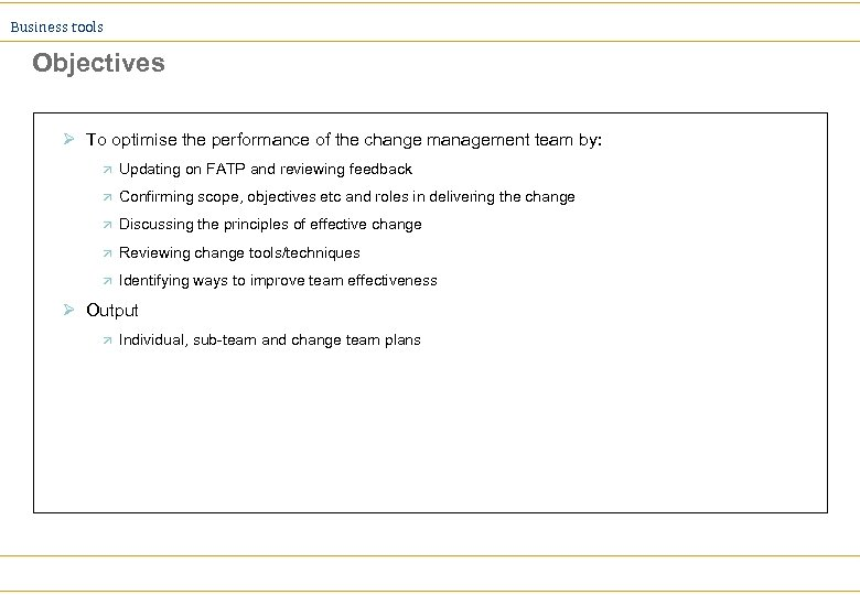 Business tools Objectives Ø To optimise the performance of the change management team by:
