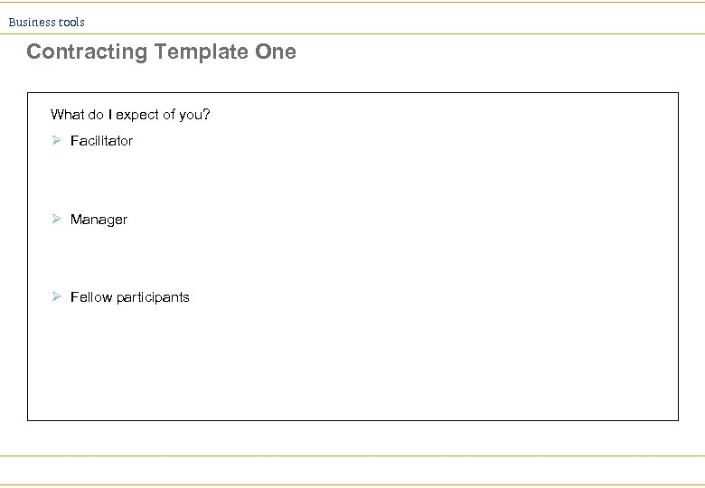 Business tools Contracting Template One What do I expect of you? Ø Facilitator Ø