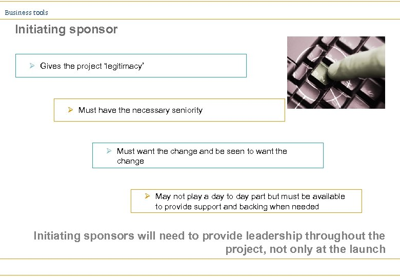 Business tools Initiating sponsor Ø Gives the project 'legitimacy' Ø Must have the necessary