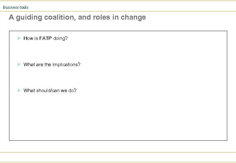 Business tools A guiding coalition, and roles in change Ø How is FATP doing?