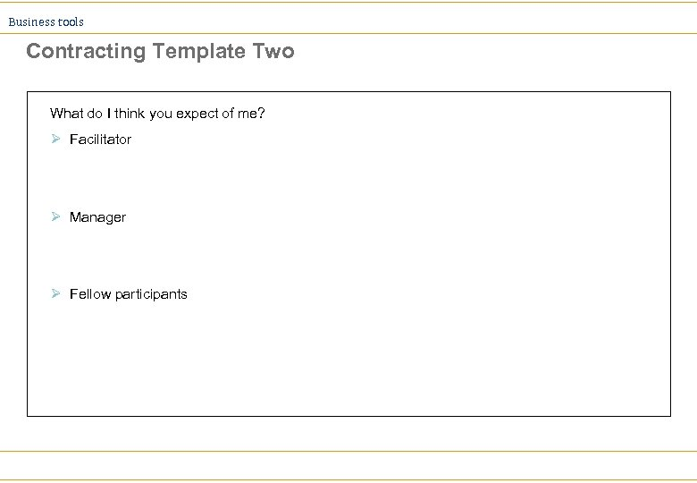 Business tools Contracting Template Two What do I think you expect of me? Ø