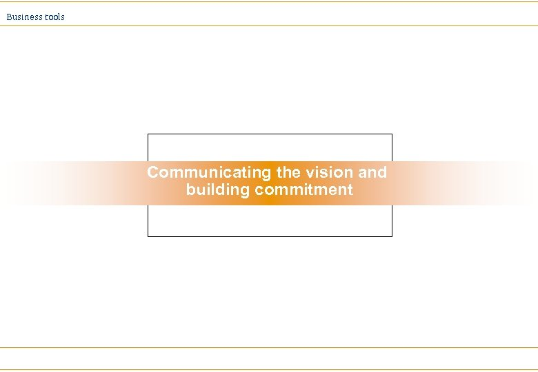 Business tools Communicating the vision and building commitment