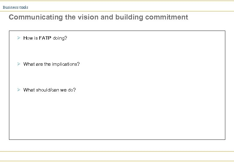 Business tools Communicating the vision and building commitment Ø How is FATP doing? Ø