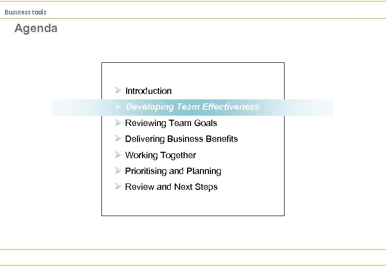 Business tools Agenda Ø Introduction Developing Team Effectiveness Ø Reviewing Team Goals Ø Delivering
