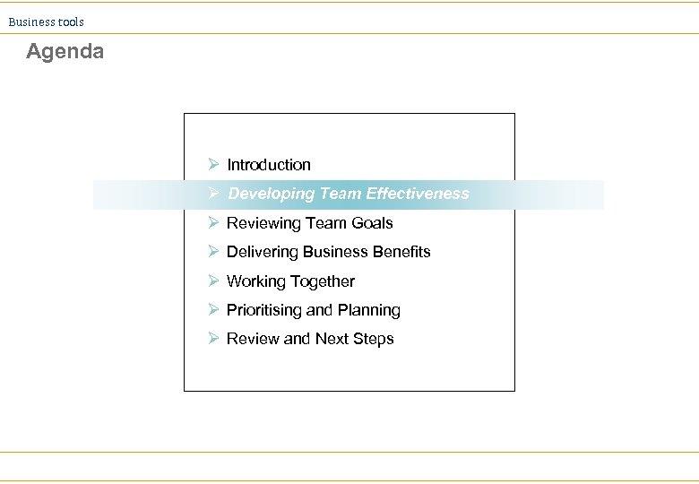 Business tools Agenda Ø Introduction Developing Team Effectiveness Ø Reviewing Team Goals Ø Delivering