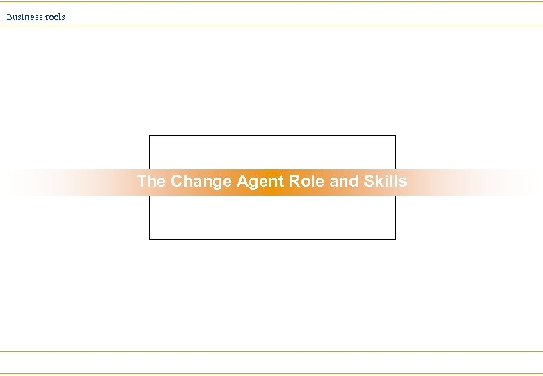 Business tools The Change Agent Role and Skills