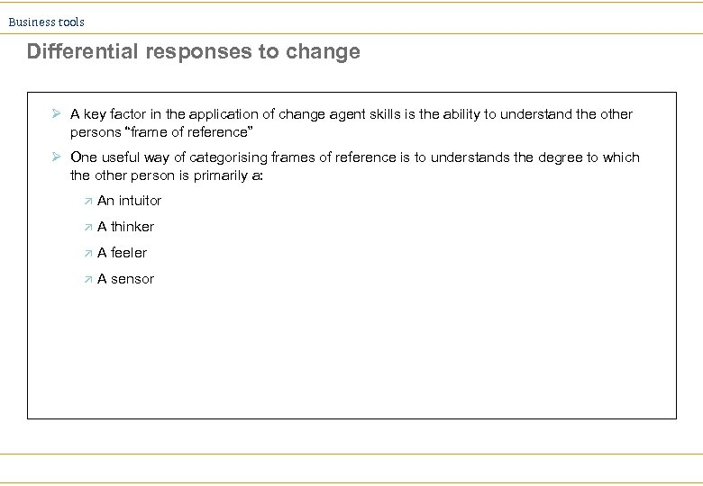 Business tools Differential responses to change Ø A key factor in the application of