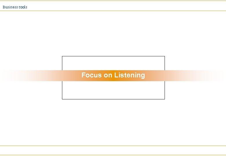 Business tools Focus on Listening