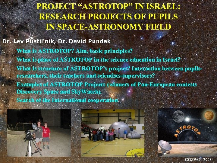 "PROJECT ""ASTROTOP"" IN ISRAEL: RESEARCH PROJECTS OF PUPILS IN SPACE-ASTRONOMY FIELD Dr. Lev Pustil'nik,"