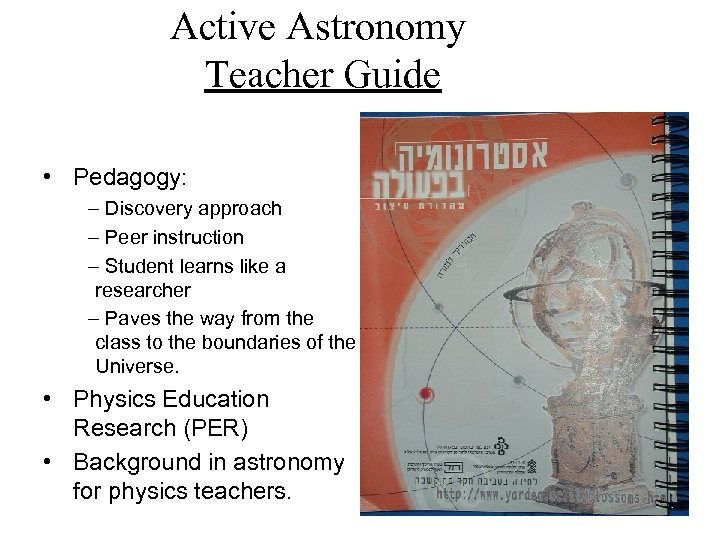 Active Astronomy Teacher Guide • Pedagogy: – Discovery approach – Peer instruction – Student