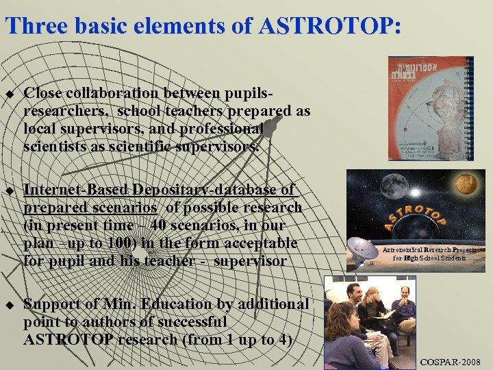 Three basic elements of ASTROTOP: u u u Close collaboration between pupilsresearchers, school teachers
