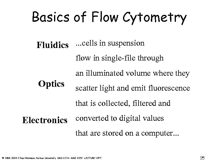 Basics of Flow Cytometry Fluidics. . . cells in suspension flow in single-file through