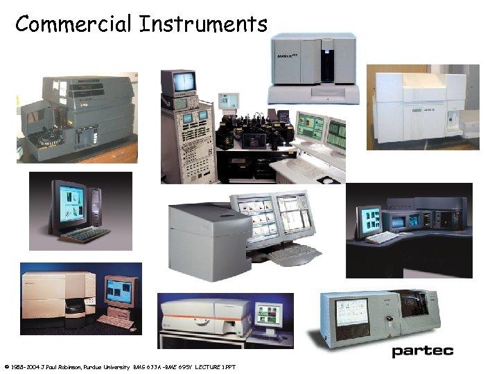 Commercial Instruments © 1988 -2004 J. Paul Robinson, Purdue University BMS 633 A –BME