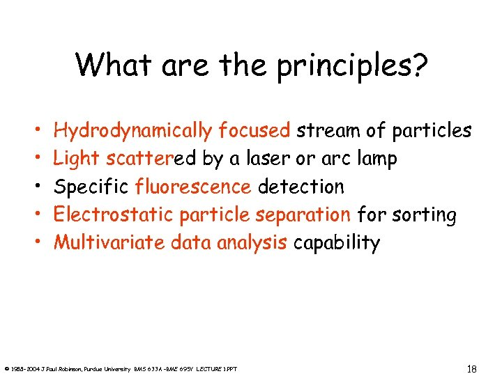 What are the principles? • • • Hydrodynamically focused stream of particles Light scattered