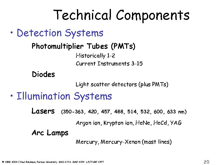 Technical Components • Detection Systems Photomultiplier Tubes (PMTs) Historically 1 -2 Current Instruments 3