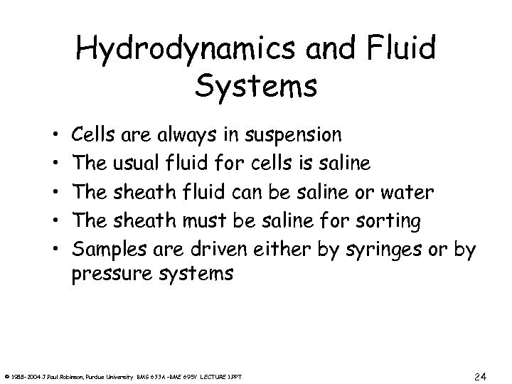 Hydrodynamics and Fluid Systems • • • Cells are always in suspension The usual