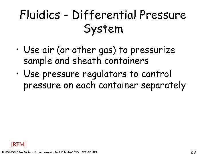 Fluidics - Differential Pressure System • Use air (or other gas) to pressurize sample