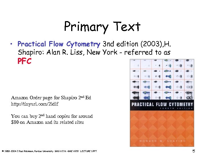 Primary Text • Practical Flow Cytometry 3 nd edition (2003), H. Shapiro: Alan R.
