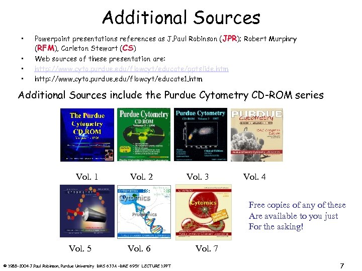 Additional Sources • • Powerpoint presentations references as J. Paul Robinson ( JPR); Robert