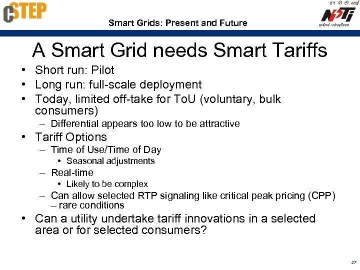 Smart Grids: Present and Future A Smart Grid needs Smart Tariffs • Short run: