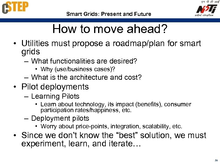 Smart Grids: Present and Future How to move ahead? • Utilities must propose a