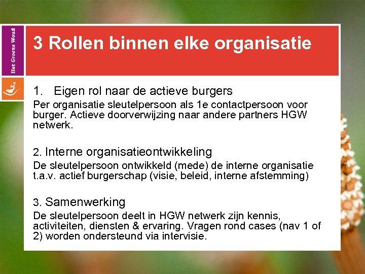3 Rollen binnen elke organisatie 1. Eigen rol naar de actieve burgers Per organisatie