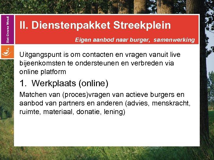 II. Dienstenpakket Streekplein Eigen aanbod naar burger, samenwerking Uitgangspunt is om contacten en vragen