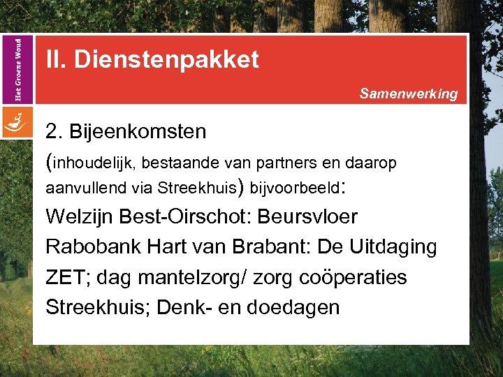 II. Dienstenpakket Samenwerking 2. Bijeenkomsten (inhoudelijk, bestaande van partners en daarop aanvullend via Streekhuis)