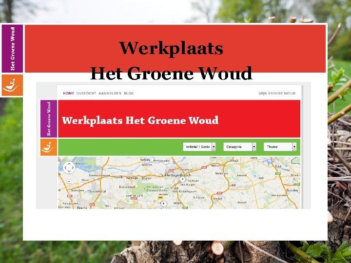 Werkplaats Het Groene Woud www. werkplaatshetgroenewoud. com