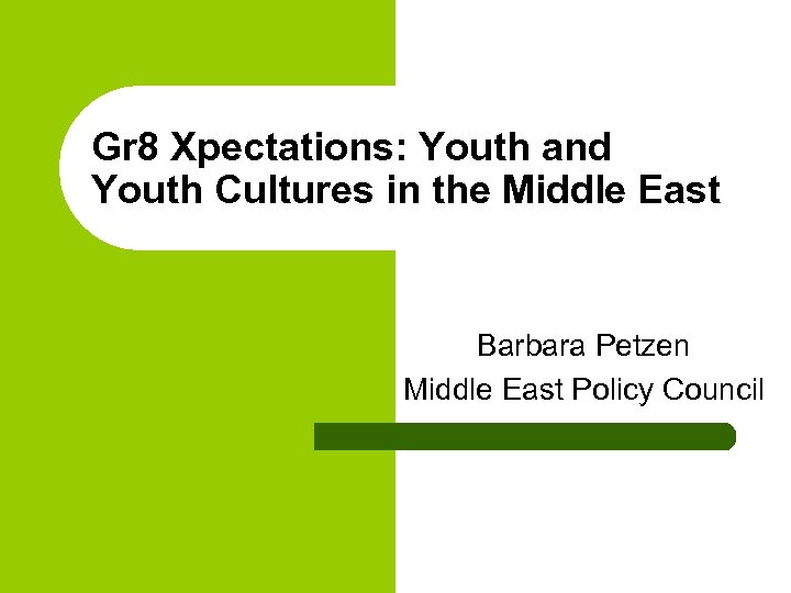 Gr 8 Xpectations: Youth and Youth Cultures in the Middle East Barbara Petzen Middle