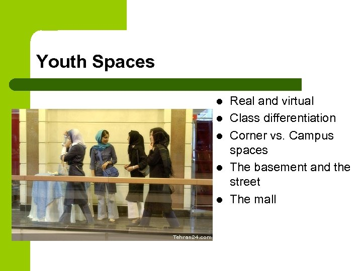Youth Spaces l l l Real and virtual Class differentiation Corner vs. Campus spaces