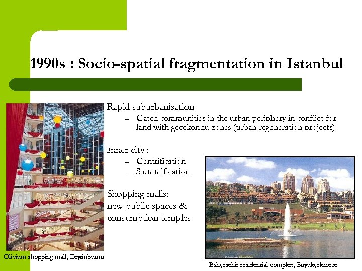 1990 s : Socio-spatial fragmentation in Istanbul Rapid suburbanisation – Gated communities in the