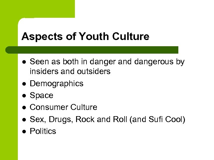 Aspects of Youth Culture l l l Seen as both in danger and dangerous