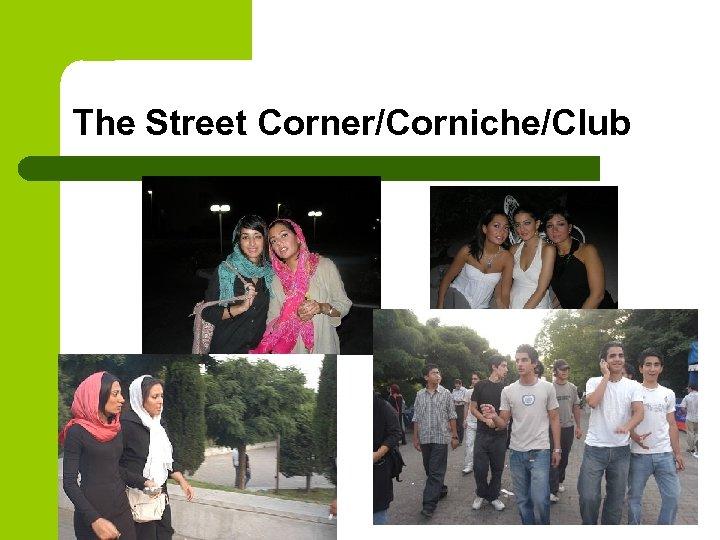 The Street Corner/Corniche/Club