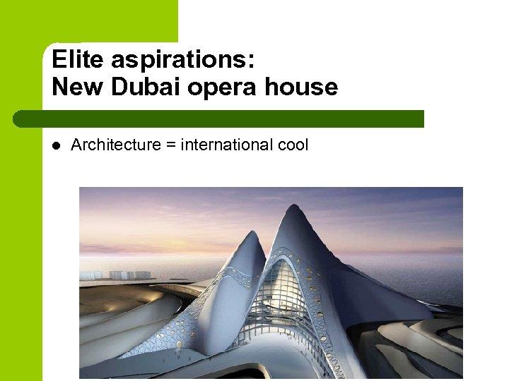 Elite aspirations: New Dubai opera house l Architecture = international cool