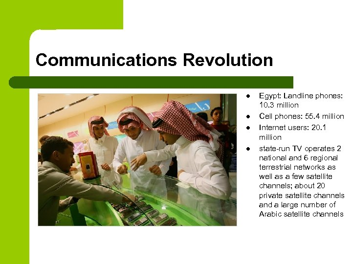 Communications Revolution l l Egypt: Landline phones: 10. 3 million Cell phones: 55. 4