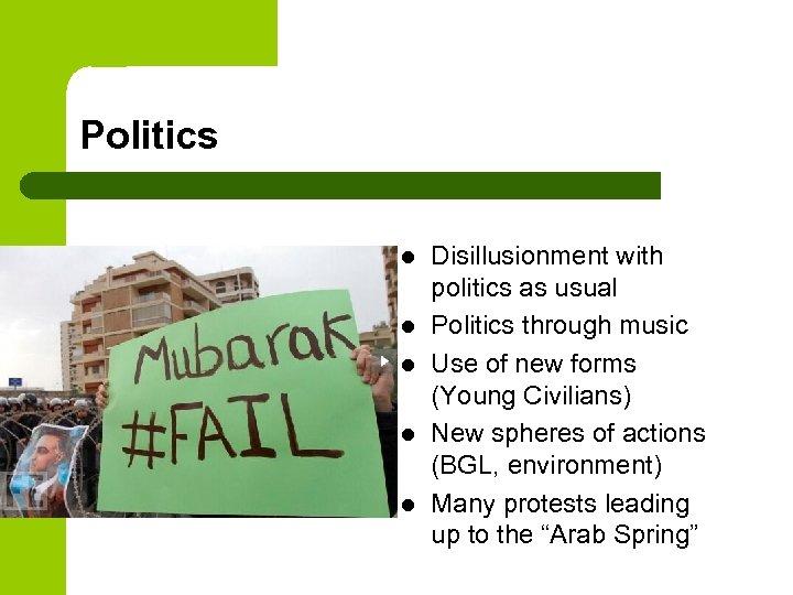 Politics l l l Disillusionment with politics as usual Politics through music Use of