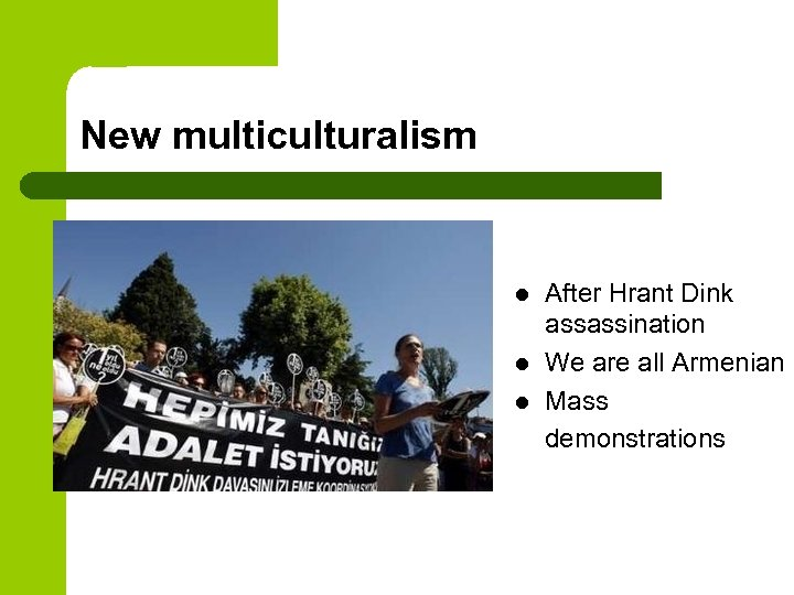New multiculturalism After Hrant Dink assassination l We are all Armenian l Mass demonstrations