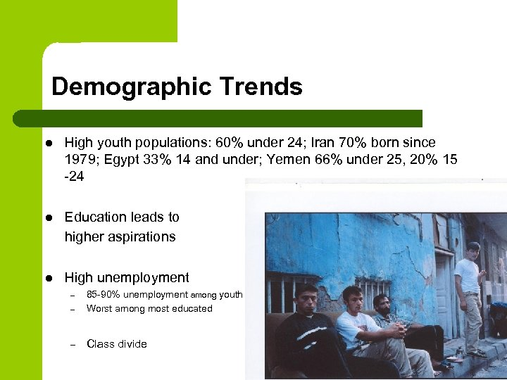 Demographic Trends l High youth populations: 60% under 24; Iran 70% born since 1979;