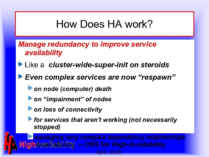 How Does HA work? Manage redundancy to improve service availability Like a cluster-wide-super-init on