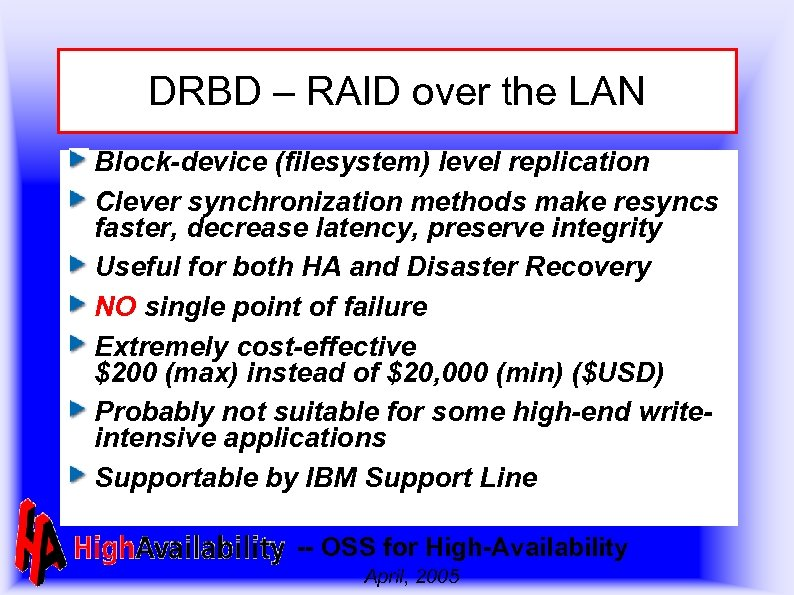 DRBD – RAID over the LAN Block-device (filesystem) level replication Clever synchronization methods make