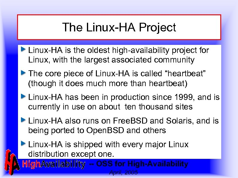 The Linux-HA Project Linux-HA is the oldest high-availability project for Linux, with the largest