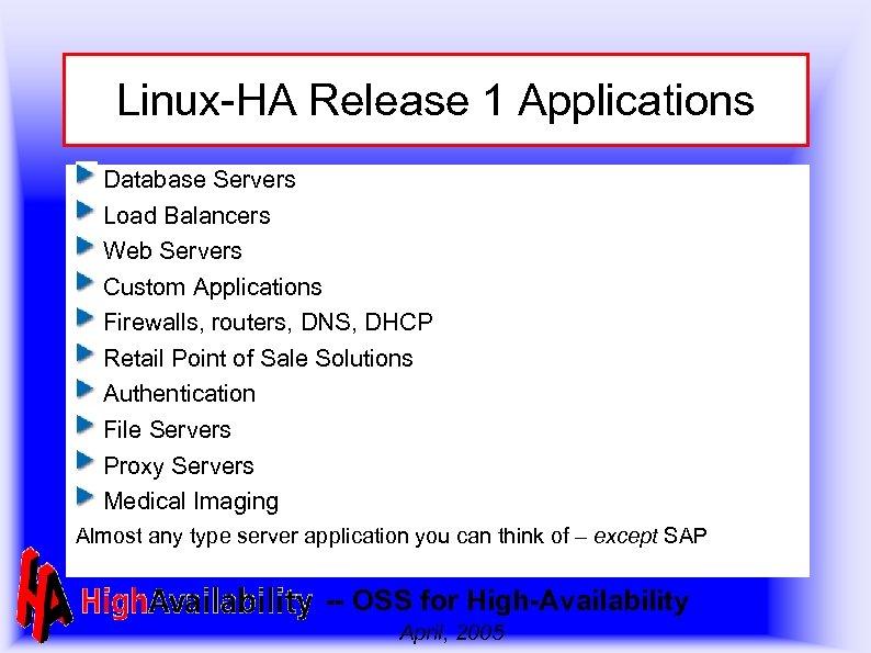 Linux-HA Release 1 Applications Database Servers Load Balancers Web Servers Custom Applications Firewalls, routers,