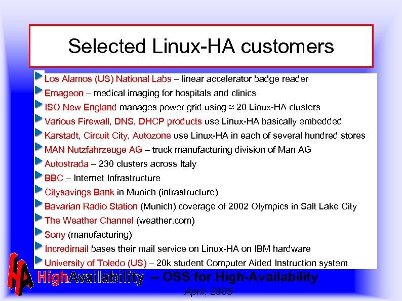Selected Linux-HA customers Los Alamos (US) National Labs – linear accelerator badge reader Emageon